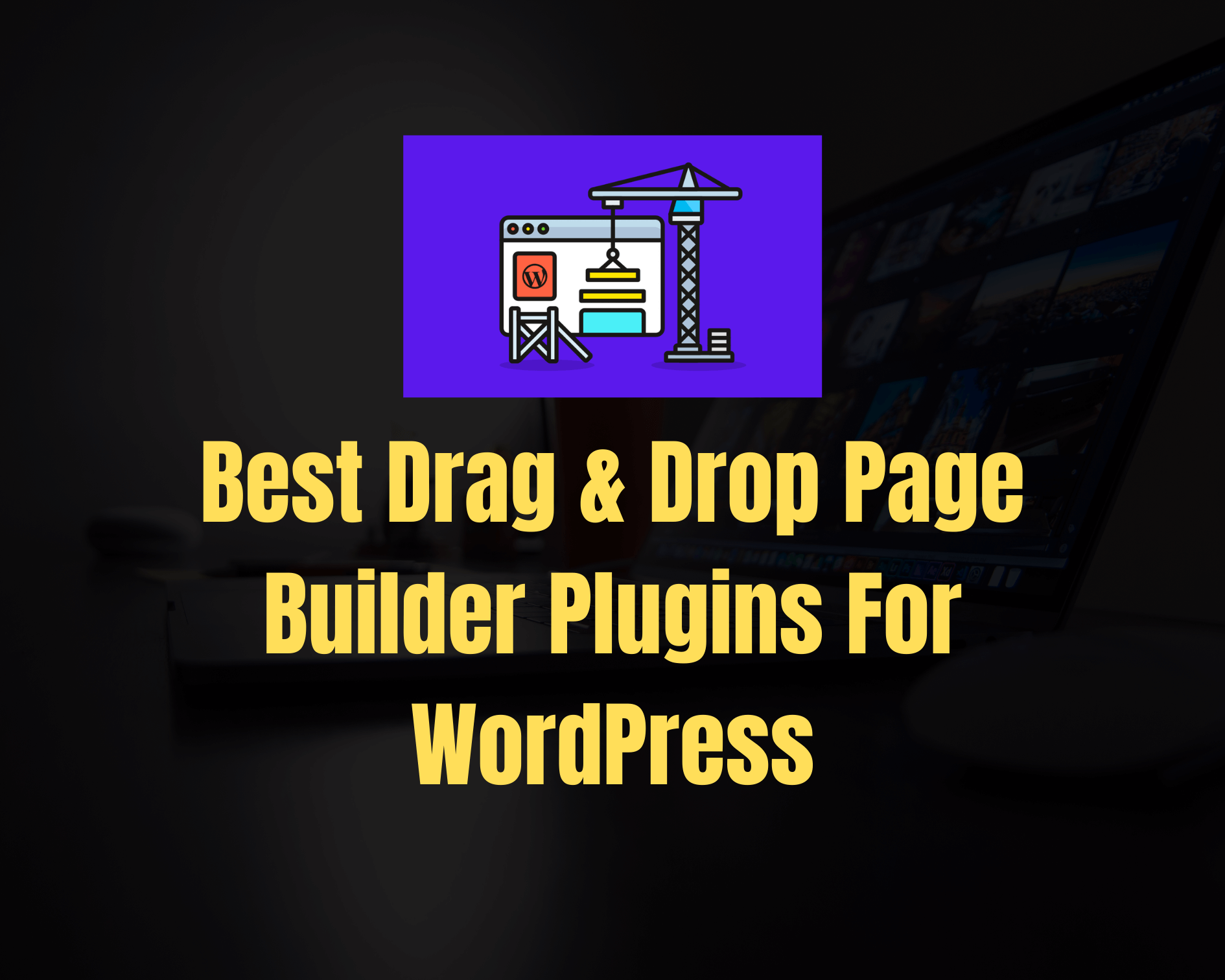 6 Best Most Popular Drag & Drop Page Builder Plugins for WordPress