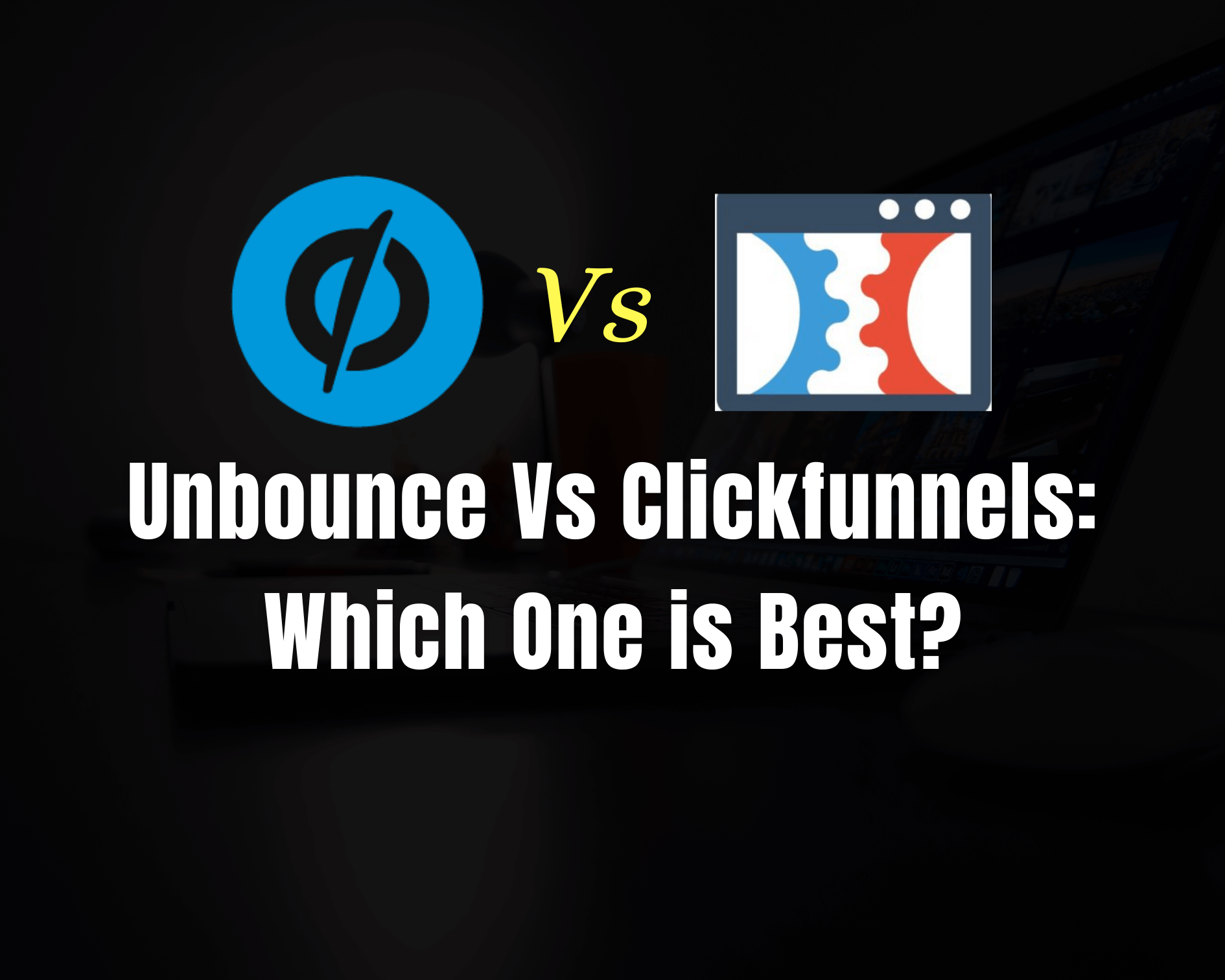Unbounce Vs Clickfunnels: Which One Is Best For Generating Conversions?