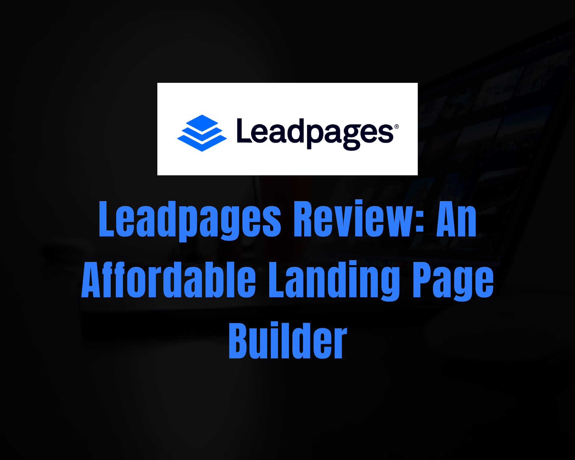 Leadpages Review: An Best Affordable Landing Page Builder