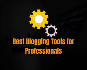 Read more about the article Best Blogging Tools for Professional Bloggers in 2021