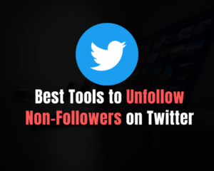 5 Best Twitter Tools to Unfollow Non-Followers in 2021