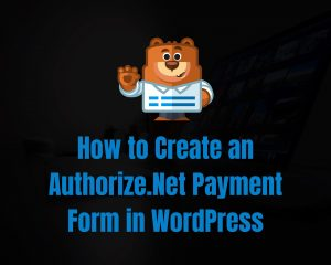 Read more about the article Easy And Secure Authorize.net Form Solution [WPForms]