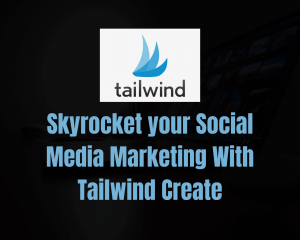 Skyrocket your Social Media Marketing With Tailwind Create