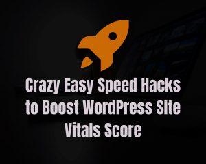 Easy Speed Hacks to Boost WordPress Speed