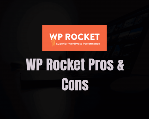 Read more about the article WP Rocket Pros and Cons 2021 (Compared Plans & Features)